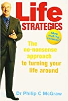 Life Strategies: The no-nonsense approach to turning your life around