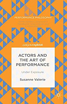 [Granzer, Susanne]のActors and the Art of Performance: Under Exposure (Performance Philosophy) (English Edition)