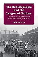 The British People and the League of Nations: Democracy, Citizenship and Internationalism, c.1918-45