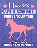 Horses Welcome People Tolerated 2020 - 2022 Three Year Planner: Funny Horse Calendar Notebook - Appointment Organizer Journal - Weekly - Monthly - Yearly
