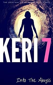 KERI 7: The Original Child Abuse True Story (Child Abuse True Stories) by [Ward, Kat]