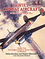 Soviet Combat Aircraft of the Second World War: Twin-Engined Fighters, Attack Aircraft and Bombers