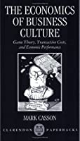 The Economics of Business Culture: Game Theory, Transaction Costs, and Economic Performance (Clarendon Paperbacks)