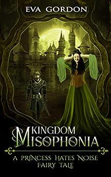 Kingdom Misophonia, A Princess Hates Noise Fairy Tale by [Gordon, Eva]