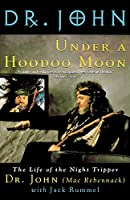 Under a Hoodoo Moon: The Life of the Night Tripper