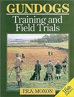 Gundogs: Training and Field Trials (Gundogs: Training & Field Trials)