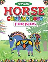 Amazing Horse Coloring Book For Kids: Horse Coloring Pages for Kids (Horse Children Activity Book for Girls & Boys Ages 4-8 9-12, with 50 Super Fun coloring pages) Best  gift for girls and boys. ( Unique gift for horse lovers) well gift for kids