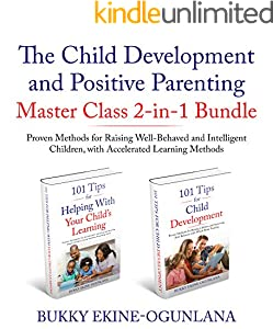 The Child Development and Positive Parenting Master Class 2-in-1 Bundle: Proven Methods for Raising Well-Behaved and Intelligent Children, with Accelerated Learning Methods (English Edition)