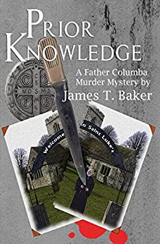 Prior Knowledge (Father Columba Murder Mysteries Book 1) by [James T. Baker]
