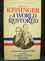 The World Restored: Metternich, Castlereagh, and the Problems of Peace, 1812-22