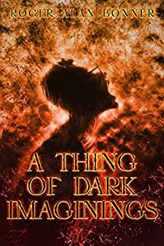 A Thing of Dark Imaginings by [Bonner, Roger Alan]