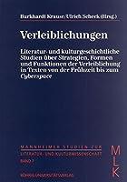 Verleiblichungen: Literatur- und Kulturgeschichtliche Studien ueber Strategien, Formen und Funktionen der Verleiblichung in Texten von der Fruehzeit bis zu Cyberspace