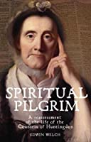 Spiritual Pilgrim: A Reassessment of the Life of the Countess of Huntingdon