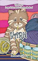 Travel Size Large Print Coloring Book for Adults of Yarn: 5x8 Large Print Coloring Book of Yarn With Knitting, Quiltling, Crocheting, Cuddly Cats, and More for Stress Relief and Relaxation (Travel Size Coloring Books)