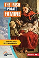 The Irish Potato Famine: A Cause-and-Effect Investigation (Cause-and-Effect Disasters)