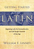 Getting Started with Latin: Beginning Latin for Homeschoolers and Self-Taught Students of Any Age (English Edition)