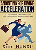 Anointing for Divine Acceleration: 21 Days Spiritual Exercise For Those Who Are Tired Of Waiting [並行輸入品]