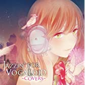 JAZZIN' FOR VOCALOID ~COVERS~ (イラストレーター:ヨリ)