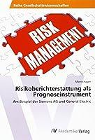 Risikoberichterstattung als Prognoseinstrument: Am Beispiel der Siemens AG und General Electric