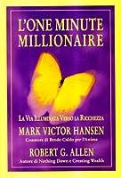 L'one minute millionaire. La via illuminata verso la ricchezza