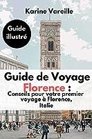 Guide de Voyage Florence : Conseils pour  votre premier  voyage à Florence, Italie: Guide illustré