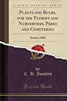 Plants and Bulbs, for the Florist and Nurseryman, Parks and Cemeteries: Season 1902 (Classic Reprint)