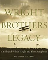 The Wright Brothers Legacy: Orville and Wilbur Wright and Their Aeroplanes