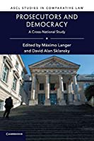 Prosecutors and Democracy: A Cross-National Study (ASCL Studies in Comparative Law)
