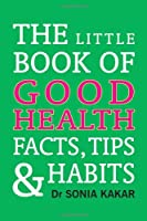 The Little Book of Good Health Facts, Tips and Habits