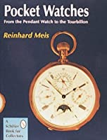 Pocket Watches: From the Pendant Watch to the Tourbillon (Collectables)