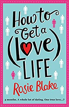 How to Get a (Love) Life: A Laugh Out Loud Romantic Comedy by [Blake, Rosie]