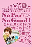TAKERU SATOH PROFILE 2007-2010 So Far So Good!