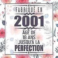 Fabriqué En 2001 Âgé de 18 ans Jusqu'à la Perfection: 18eme d'anniversaire Cadeau | Floral Livre d'or 18 ans | Un livre d'or de la fête du 18e anniversaire pour femme, mère, amie - 120 pages pour les félicitations écrites
