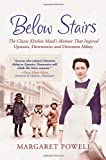 Below Stairs: The Classic Kitchen Maid's Memoir That Inspired Upstairs, Downstairs and Downton Abbey