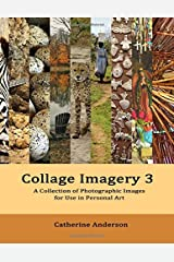 Collage Imagery 3: A Collection of Photographic Images for Use in Personal Art Paperback