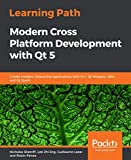 Learning Path - Modern Cross Platform Development with Qt 5: Create modern, interactive applications with C++, Qt Widgets, QML, and Qt Quick (English Edition)