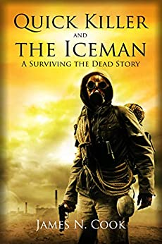 Quick Killer and the Iceman: A Surviving the Dead Story by [Cook, James]