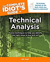 The Complete Idiot's Guide to Technical Analysis: Proven Techniques to Help You Identify the Right Times to Buy and Sell