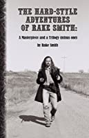 The Hard-Style Adventures of Rake Smith: A Masterpiece and a Trilogy (Minus One): Books One & Two