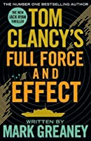 Tom Clancy's Full Force and Effect: INSPIRATION FOR THE THRILLING AMAZON PRIME SERIES JACK RYAN