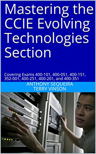 Mastering the CCIE Evolving Technologies Section: Covering Exams 400-101, 400-051, 400-151, 352-001, 400-251, 400-201, and 400-351 (English Edition)
