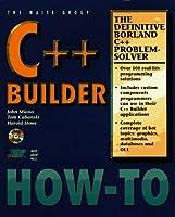 C++ Builder How-To: The Definitive C++ Builder Problem-Solver