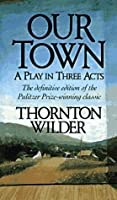 Our Town: A Play in Three Acts