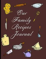Our Family Recipes Journal: Write your own Cookbook