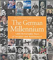 The German Millennium: 1,000 Remarkable Years of Incident and Achievement (The Hulton Getty Picture Collection)