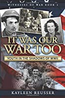 It Was Our War Too: Youth in the Shadows of World War II (Witnesses of War)