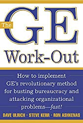 The GE Work-Out: How to Implement GE's Revolutionary Method for Busting Bureaucracy & Attacking Organizational Proble (English Edition)