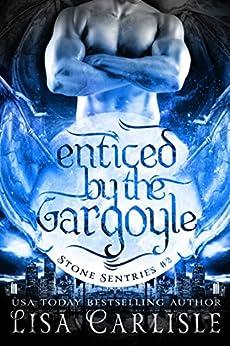 Enticed by the Gargoyle: (a gargoyle shifter and cop romance) (Stone Sentries (Boston) Book 2) by [Carlisle, Lisa]