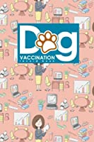 Dog Vaccination Record Book: Dog Vaccine Record Book, Vaccination Record Form, Vaccinated Book, Vaccine Logger (Dog Vaccination Records Book)