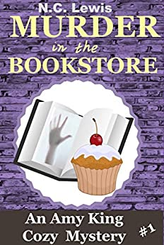 Murder in the Bookstore (An Amy King Cozy Mystery Book 1) by [Lewis, N.C.]